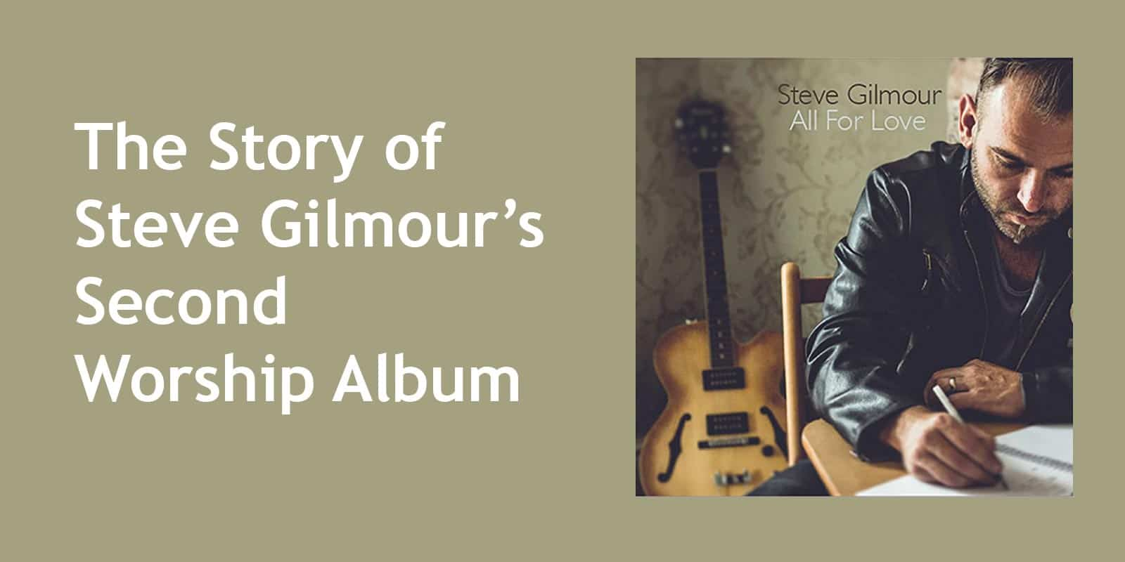 The story of Steve Gilmour's second worship album